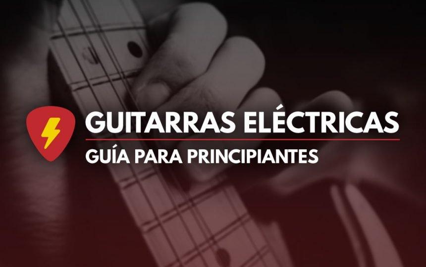 Mejores guitarras eléctricas para principiantes