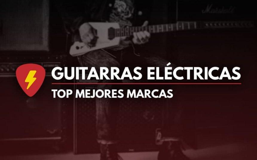 Mejores marcas de guitarras eléctricas