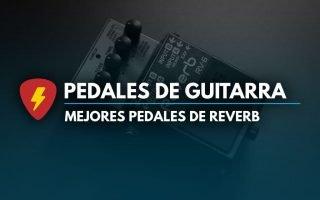 Mejores pedales de reverb