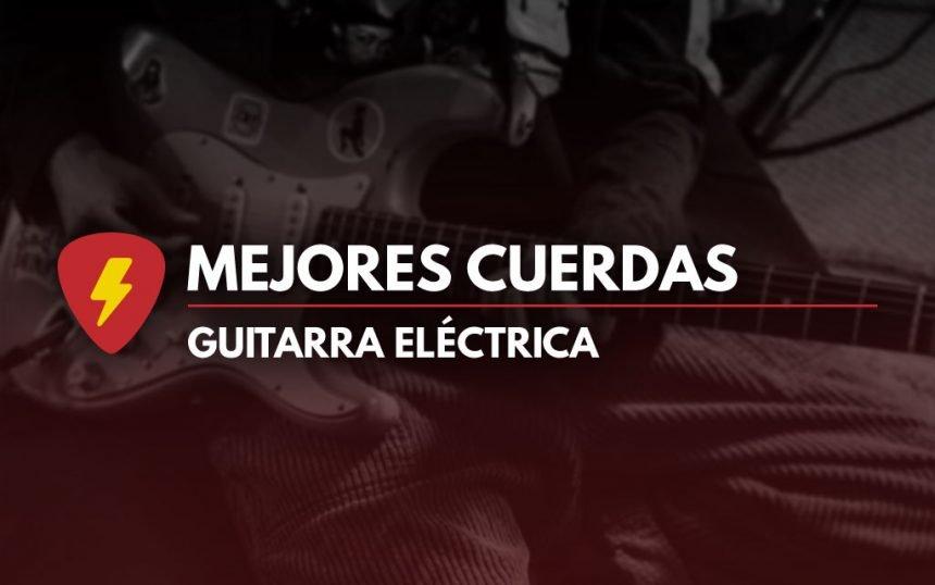 Mejores cuerdas para guitarra eléctrica